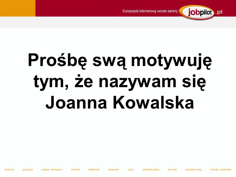 Prośbę swą motywuję tym, że nazywam się Joanna Kowalska