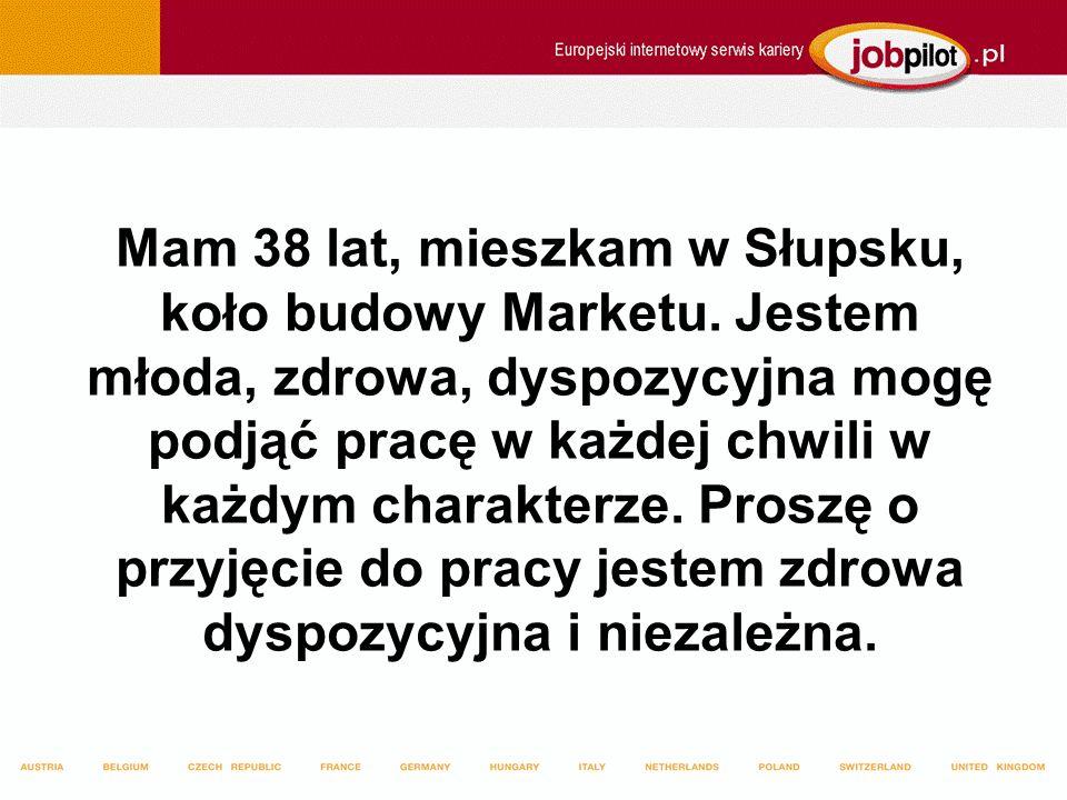 Mam 38 lat, mieszkam w Słupsku, koło budowy Marketu