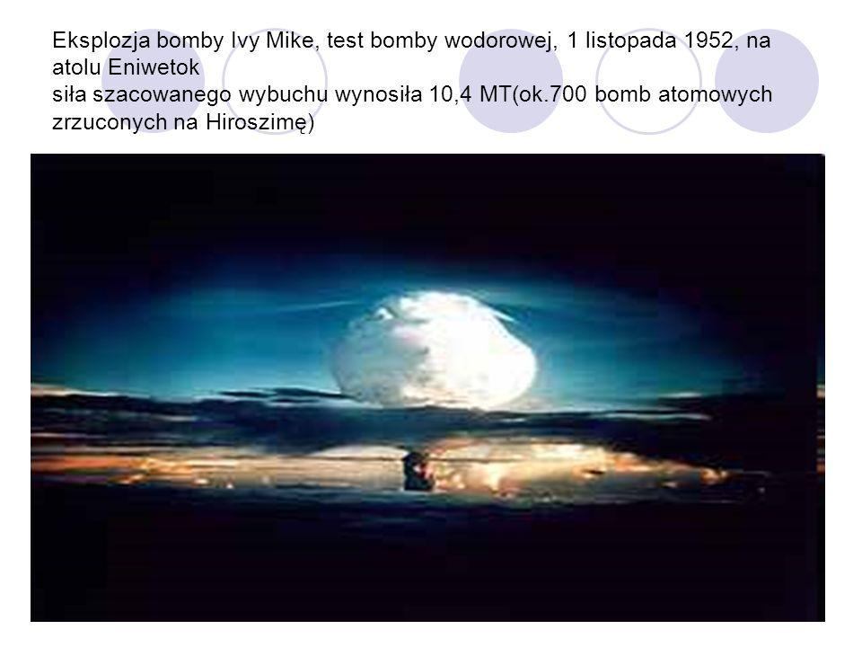 Eksplozja bomby Ivy Mike, test bomby wodorowej, 1 listopada 1952, na atolu Eniwetok siła szacowanego wybuchu wynosiła 10,4 MT(ok.700 bomb atomowych zrzuconych na Hiroszimę)