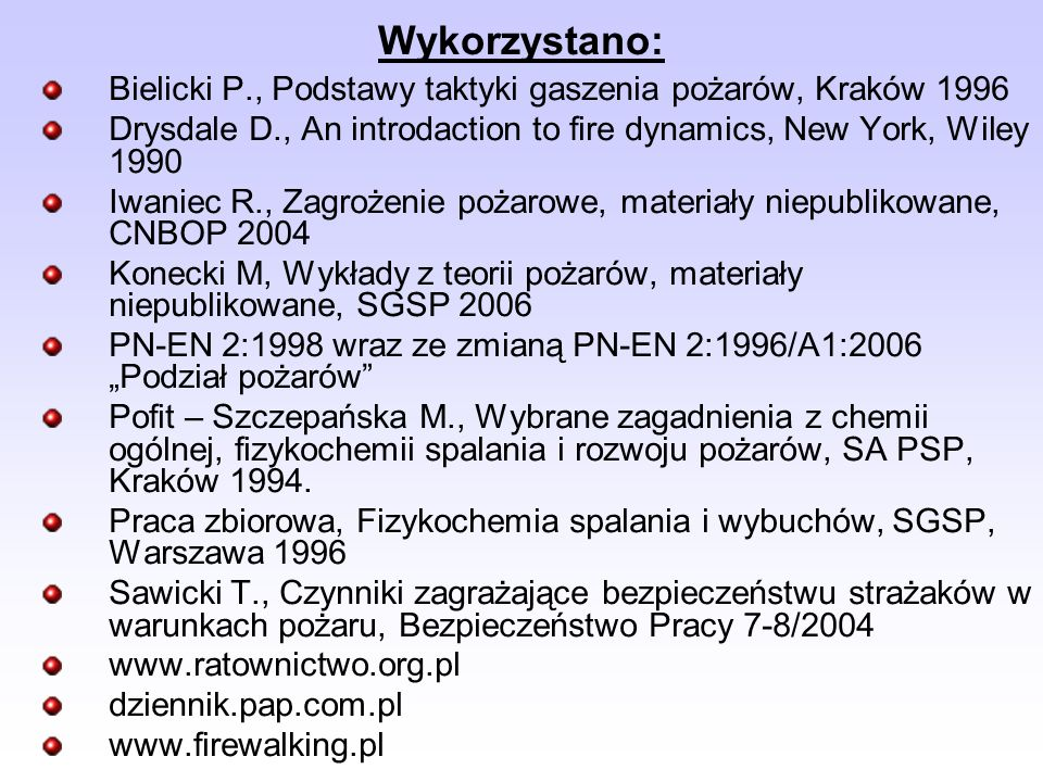 Wykorzystano:Bielicki P., Podstawy taktyki gaszenia pożarów, Kraków 1996. Drysdale D., An introdaction to fire dynamics, New York, Wiley 1990.