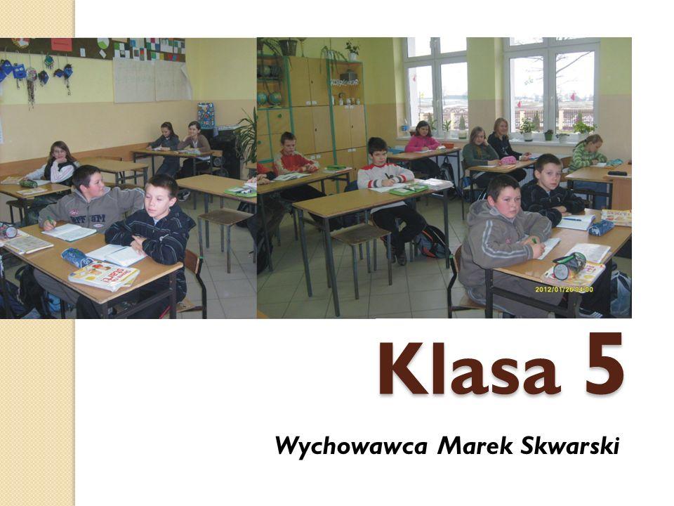 Klasa 5 Wychowawca Marek Skwarski