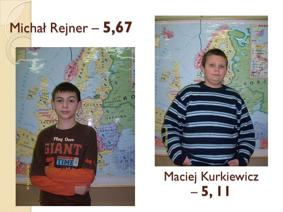 Michał Rejner – 5,67 Maciej Kurkiewicz – 5, 11