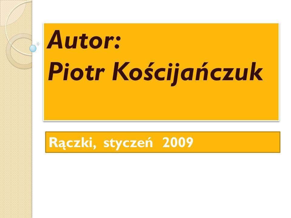 Autor: Piotr Kościjańczuk