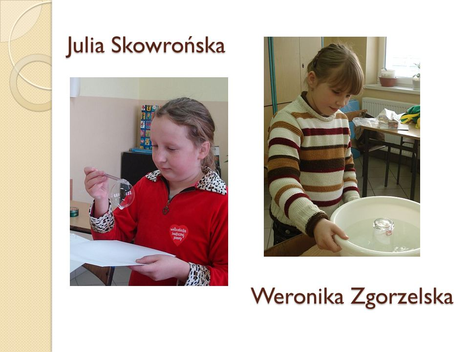 Julia Skowrońska Weronika Zgorzelska