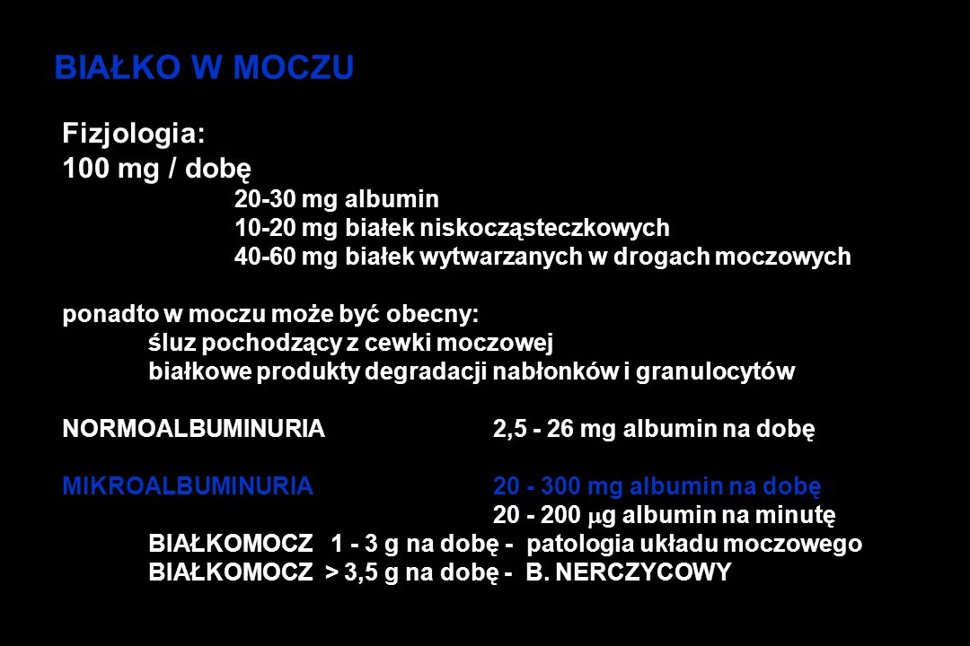 BIAŁKO W MOCZU Fizjologia: 100 mg / dobę 20-30 mg albumin