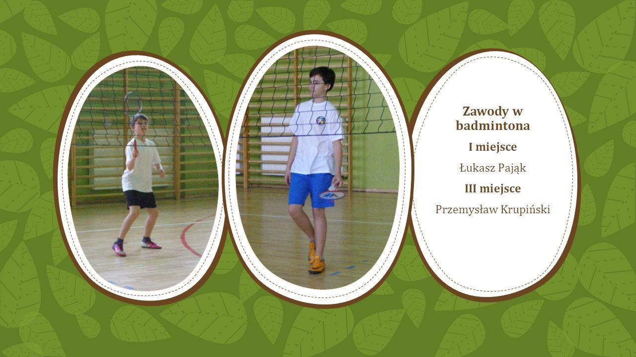 Zawody w badmintona I miejsce Łukasz Pająk III miejsce