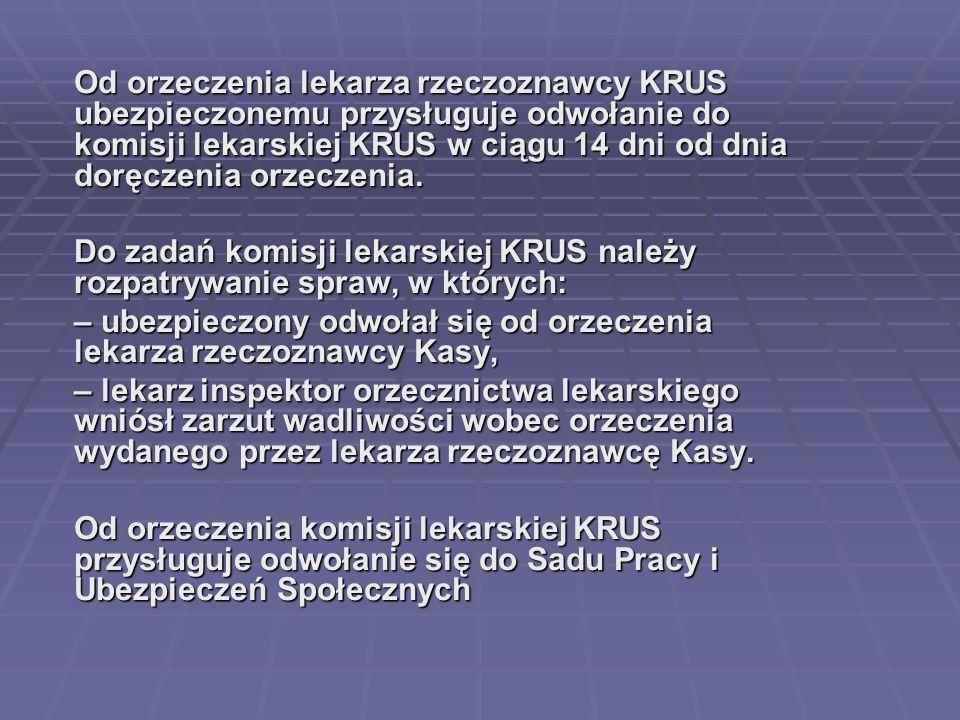 Od orzeczenia lekarza rzeczoznawcy KRUS ubezpieczonemu przysługuje odwołanie do komisji lekarskiej KRUS w ciągu 14 dni od dnia doręczenia orzeczenia.
