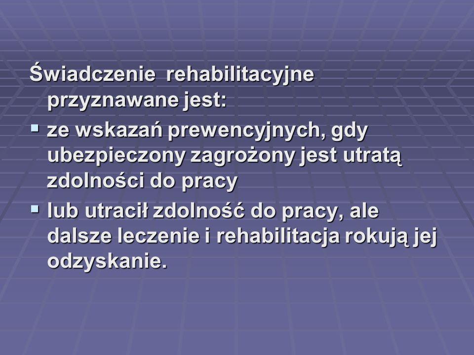 Świadczenie rehabilitacyjne przyznawane jest: