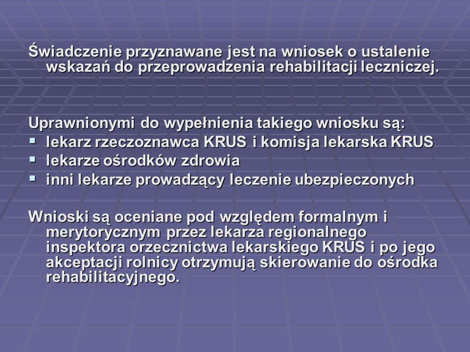 Świadczenie przyznawane jest na wniosek o ustalenie wskazań do przeprowadzenia rehabilitacji leczniczej.