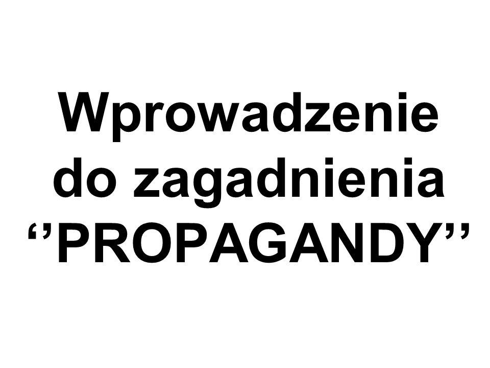 Wprowadzenie do zagadnienia ''PROPAGANDY''