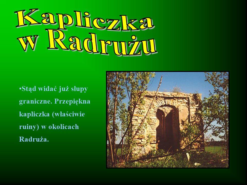 Kapliczka w Radrużu. Stąd widać już słupy graniczne.