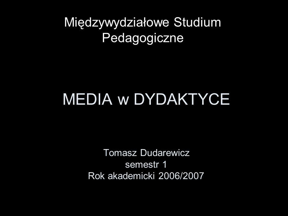 MEDIA w DYDAKTYCE Tomasz Dudarewicz semestr 1 Rok akademicki 2006/2007