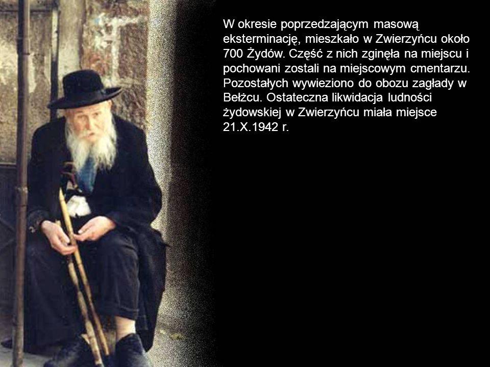 W okresie poprzedzającym masową eksterminację, mieszkało w Zwierzyńcu około 700 Żydów.
