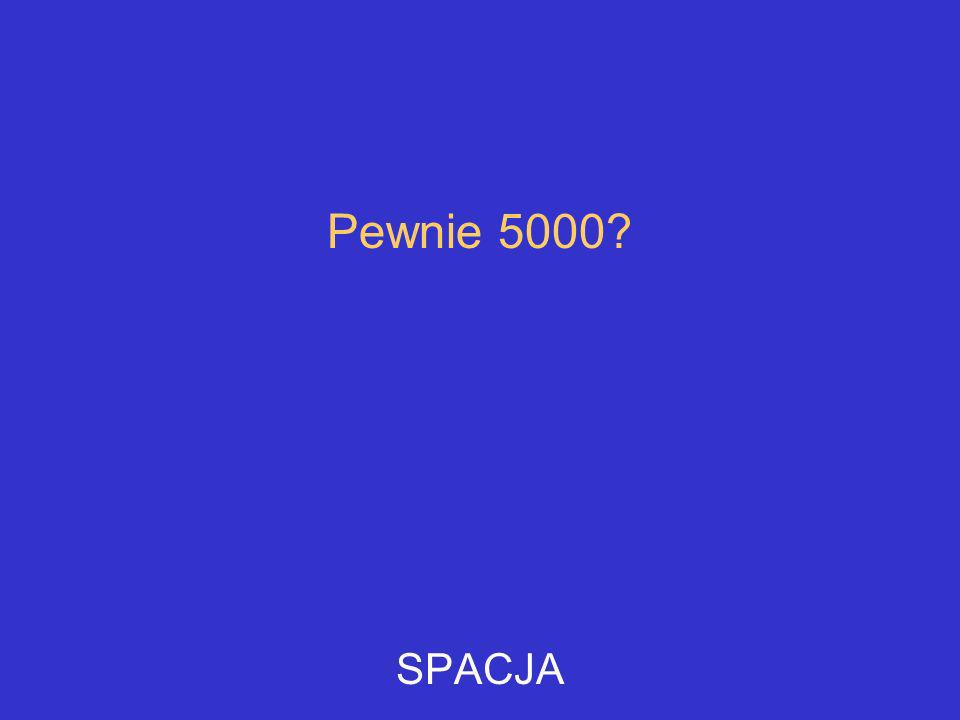 Pewnie 5000 SPACJA