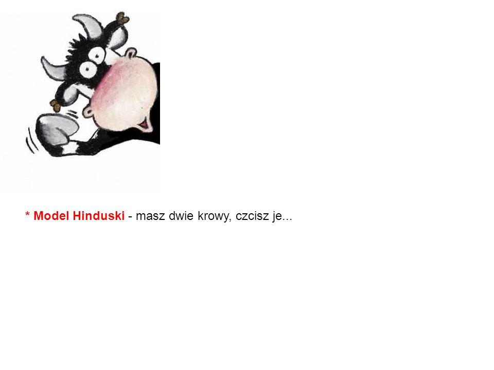* Model Hinduski - masz dwie krowy, czcisz je...