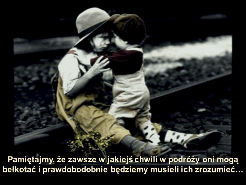 Pamiętajmy, że zawsze w jakiejś chwili w podróży oni mogą bełkotać i prawdobodobnie będziemy musieli ich zrozumieć…