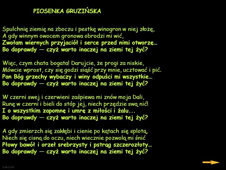 PIOSENKA GRUZIŃSKA Spulchnię ziemię na zboczu i pestkę winogron w niej złożę, A gdy winnym owocem gronowa obrodzi mi wić,