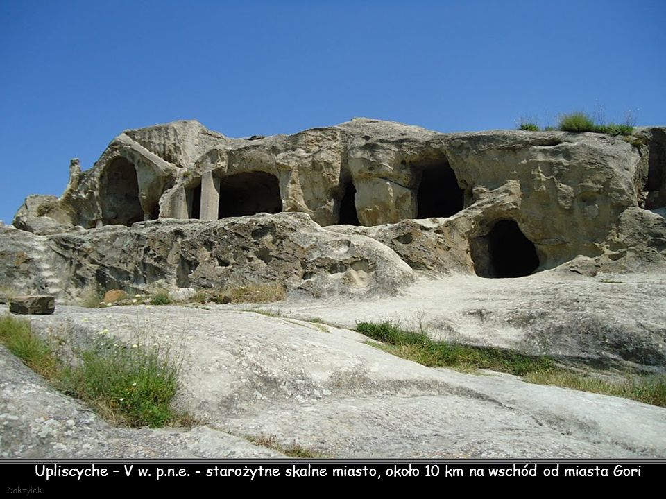 Upliscyche (gruz.: უფლისციხე) – starożytne skalne miasto we wschodniej Gruzji, około 10 km na wschód od miasta Gori, w Kartlii Wewnętrznej.