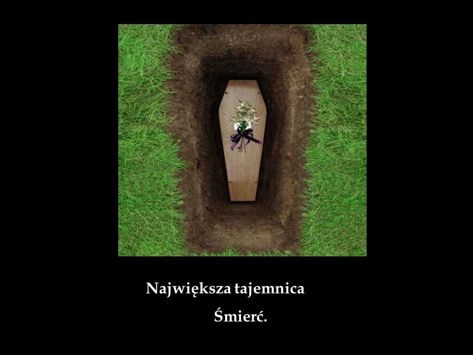 Największa tajemnica Śmierć.