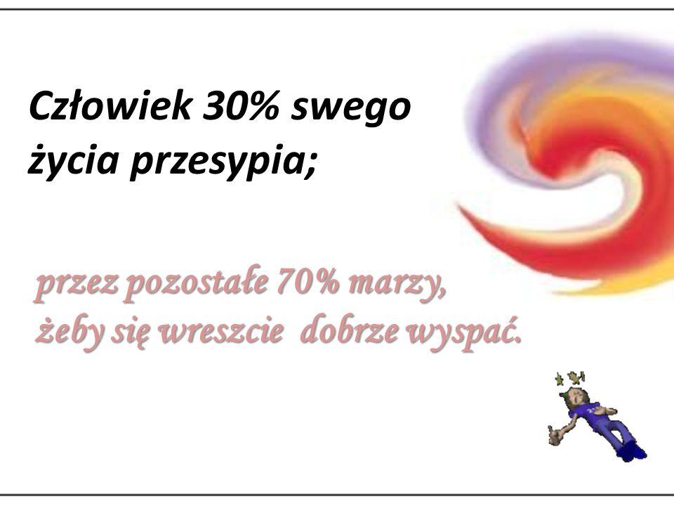 Człowiek 30% swego życia przesypia;