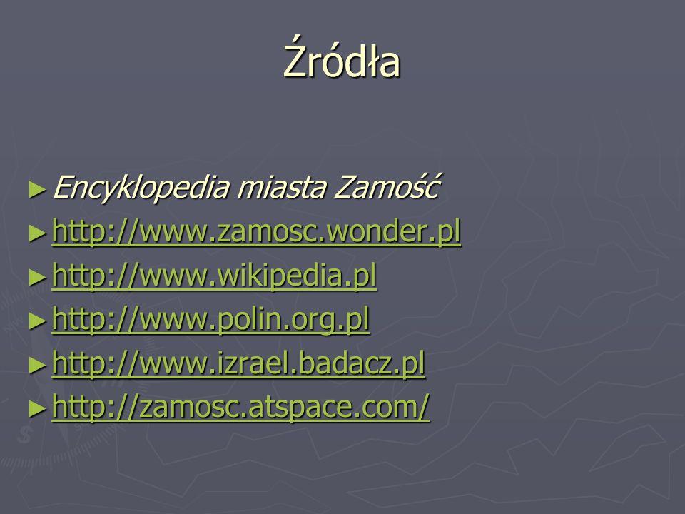 Źródła Encyklopedia miasta Zamość http://www.zamosc.wonder.pl