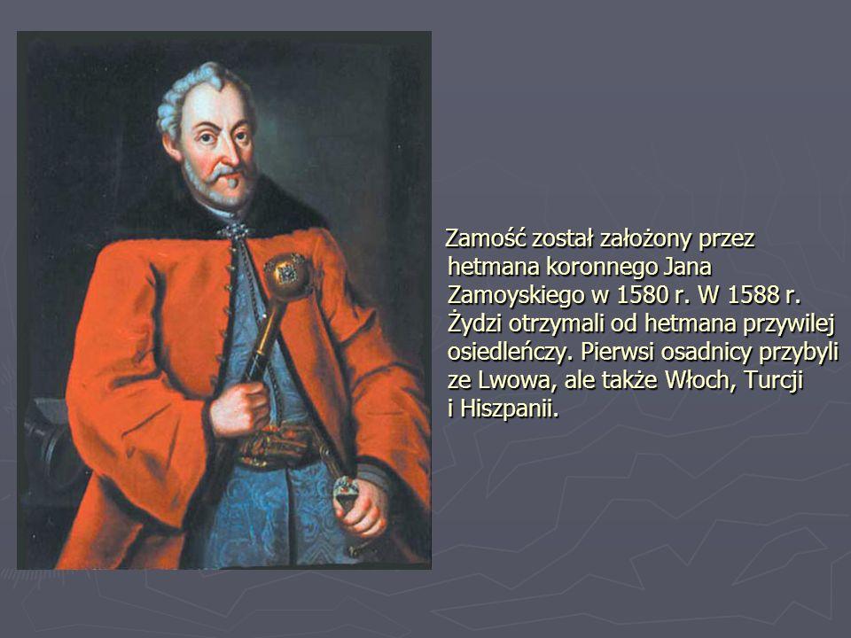 Zamość został założony przez hetmana koronnego Jana Zamoyskiego w 1580 r.