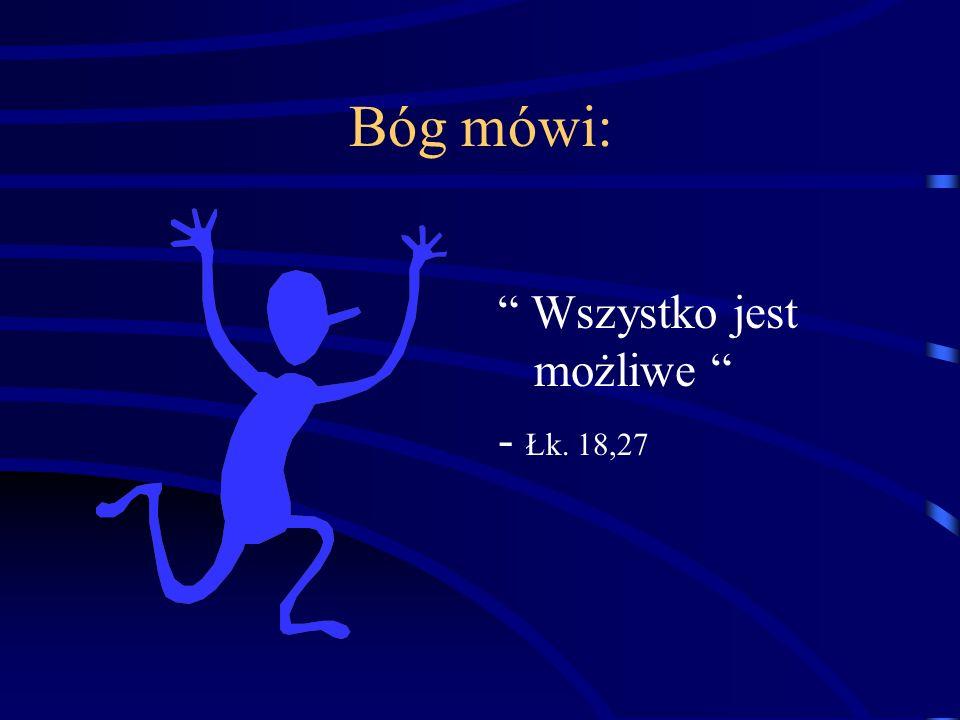 Bóg mówi: Wszystko jest możliwe - Łk. 18,27