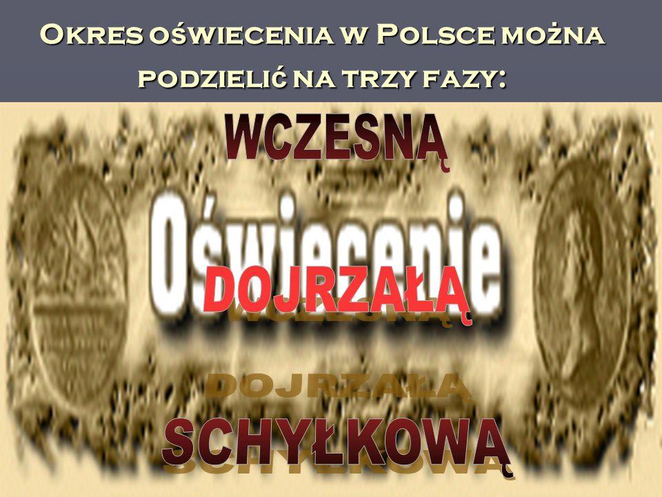 Okres oświecenia w Polsce można podzielić na trzy fazy: