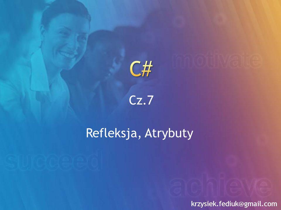 C# Cz.7 Refleksja, Atrybuty krzysiek.fediuk@gmail.com