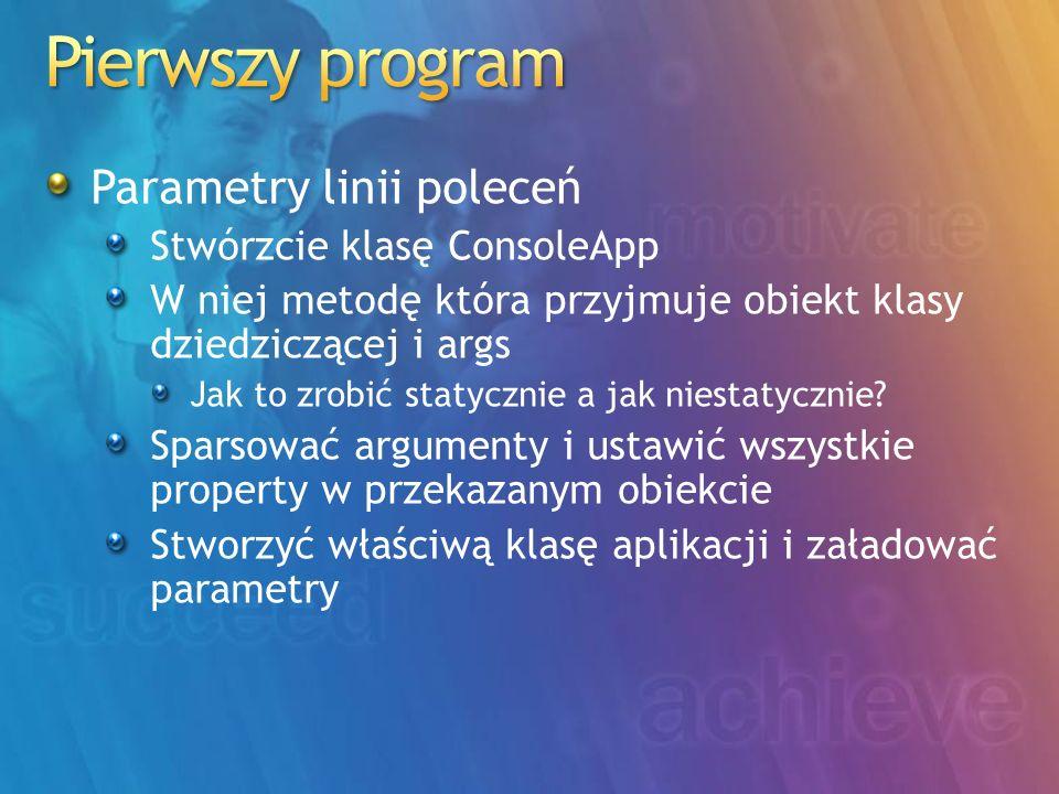 Pierwszy program Parametry linii poleceń Stwórzcie klasę ConsoleApp