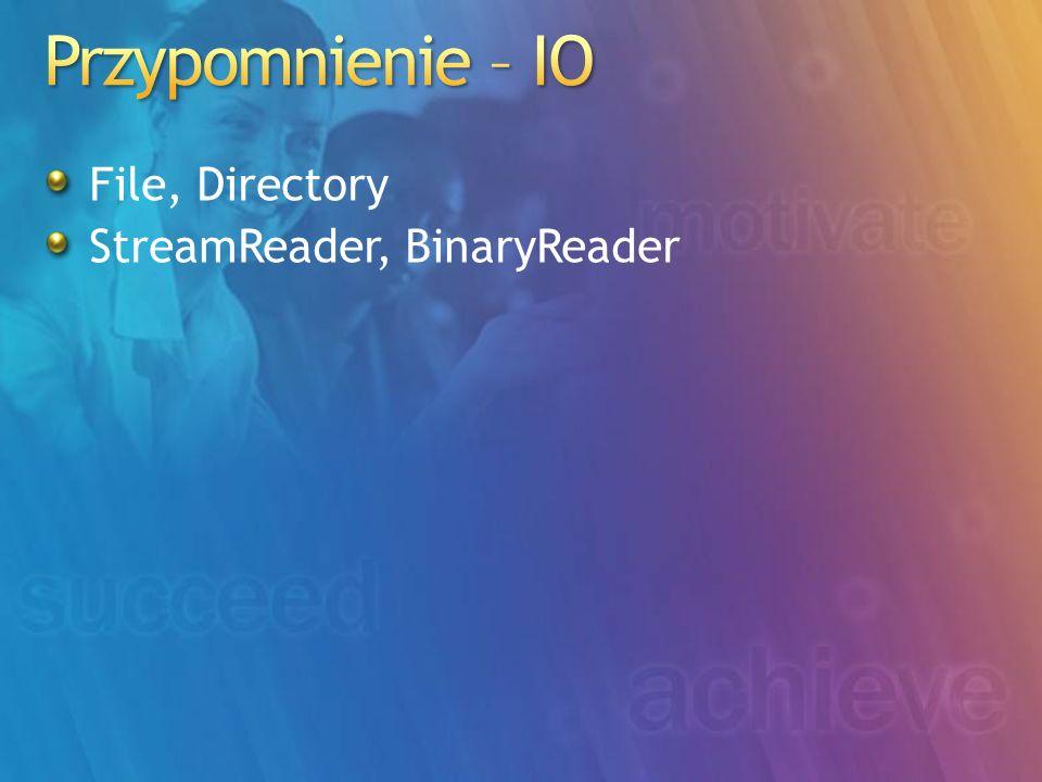 Przypomnienie – IO File, Directory StreamReader, BinaryReader