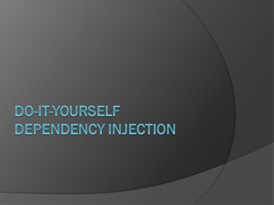 Do-It-Yourself Dependency Injection