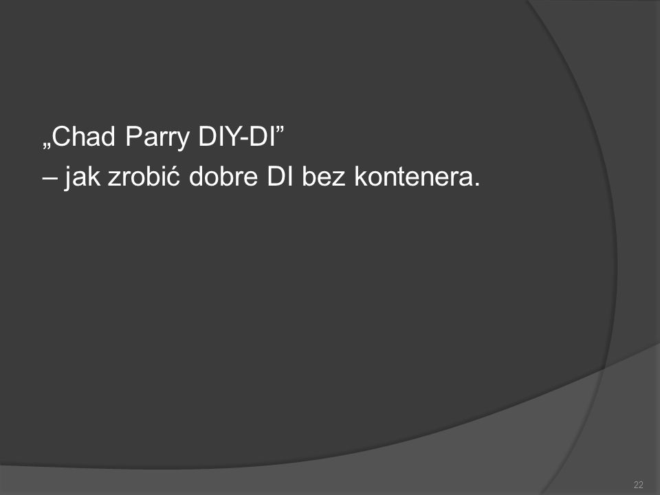 """Chad Parry DIY-DI – jak zrobić dobre DI bez kontenera."