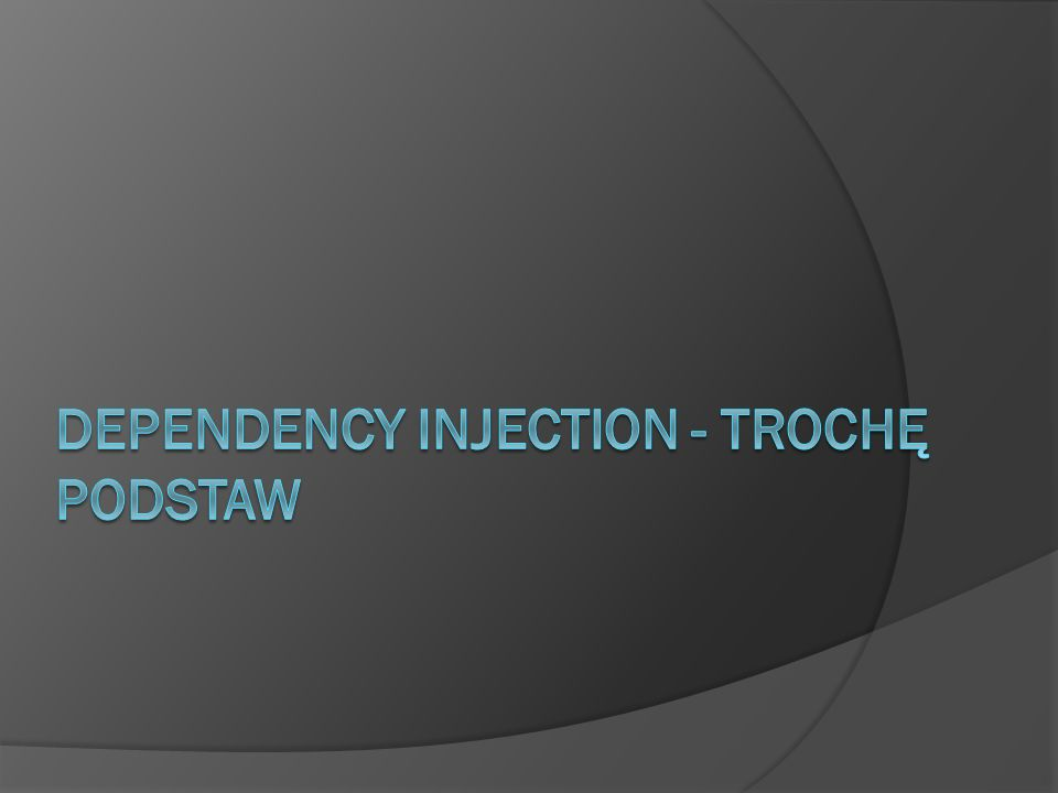 Dependency Injection - trochę podstaw