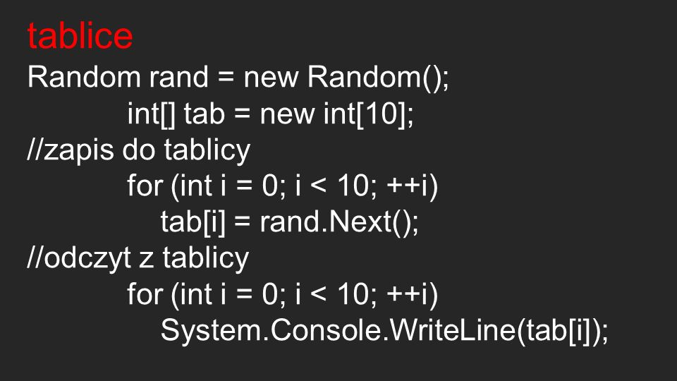 tablice Random rand = new Random(); int[] tab = new int[10];