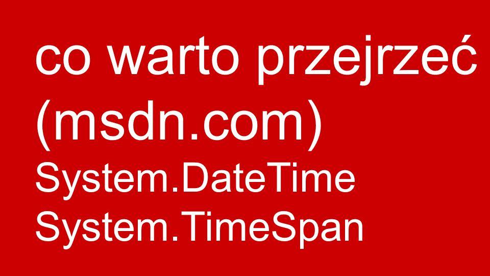 co warto przejrzeć (msdn.com) System.DateTime System.TimeSpan