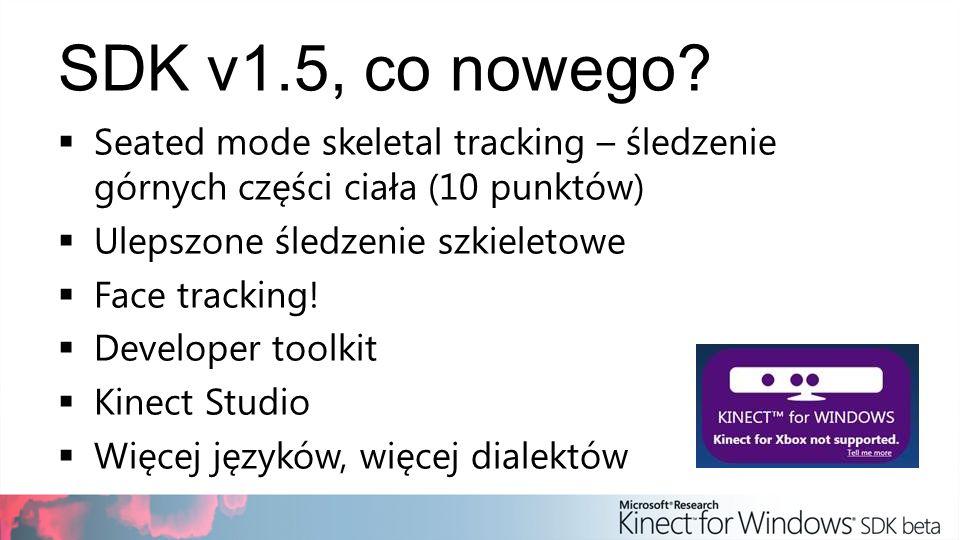 SDK v1.5, co nowego Seated mode skeletal tracking – śledzenie górnych części ciała (10 punktów) Ulepszone śledzenie szkieletowe.
