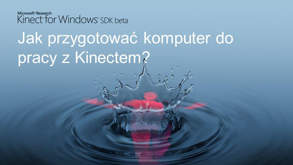 Jak przygotować komputer do pracy z Kinectem