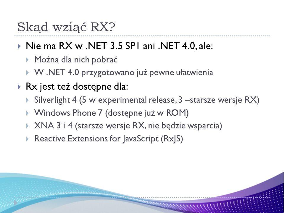 Skąd wziąć RX Nie ma RX w .NET 3.5 SP1 ani .NET 4.0, ale: