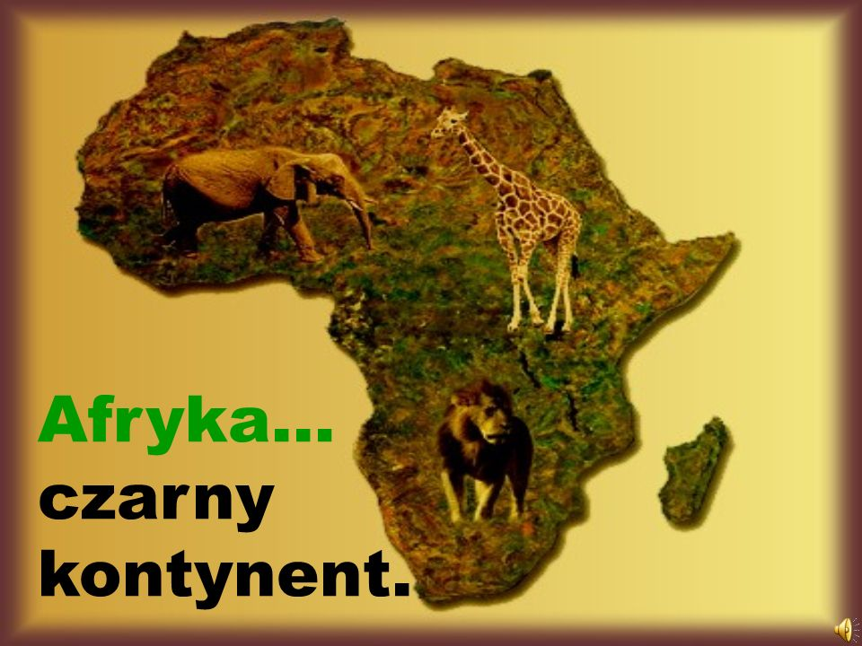 Afryka… czarny kontynent.