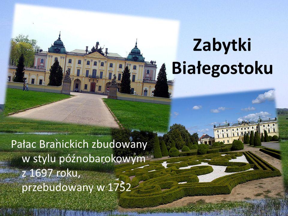 Zabytki Białegostoku Pałac Branickich zbudowany w stylu późnobarokowym z 1697 roku, przebudowany w 1752.