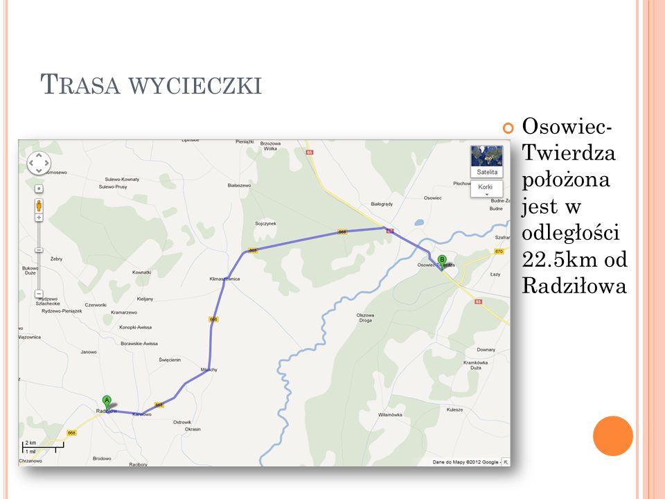 Trasa wycieczki Osowiec- Twierdza położona jest w odległości 22.5km od Radziłowa