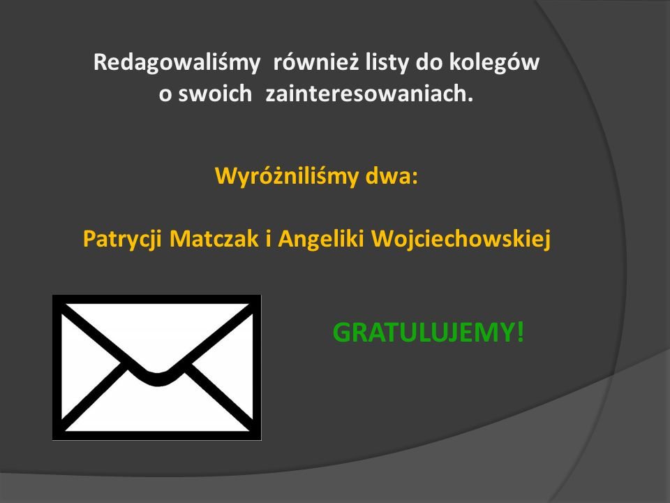 Redagowaliśmy również listy do kolegów o swoich zainteresowaniach.