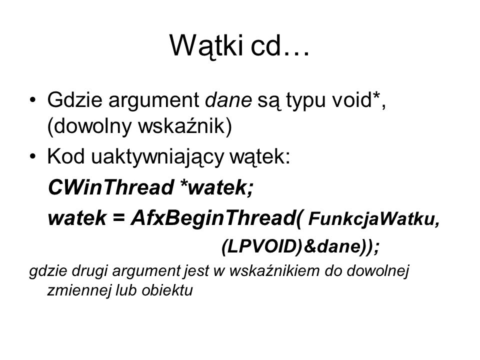 Wątki cd… Gdzie argument dane są typu void*, (dowolny wskaźnik)