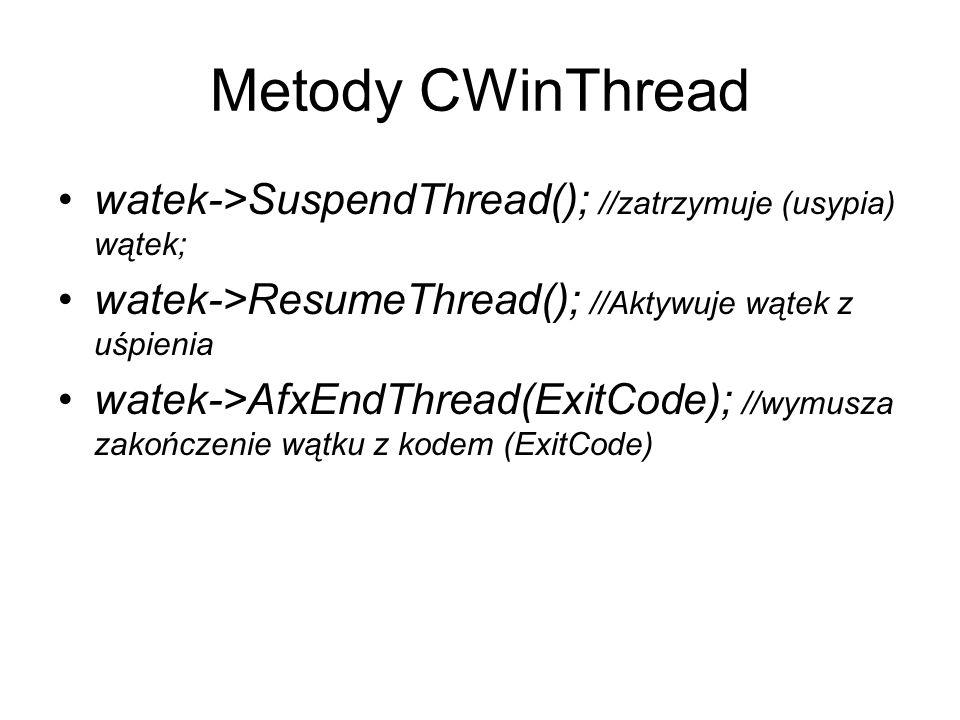 Metody CWinThread watek->SuspendThread(); //zatrzymuje (usypia) wątek; watek->ResumeThread(); //Aktywuje wątek z uśpienia.