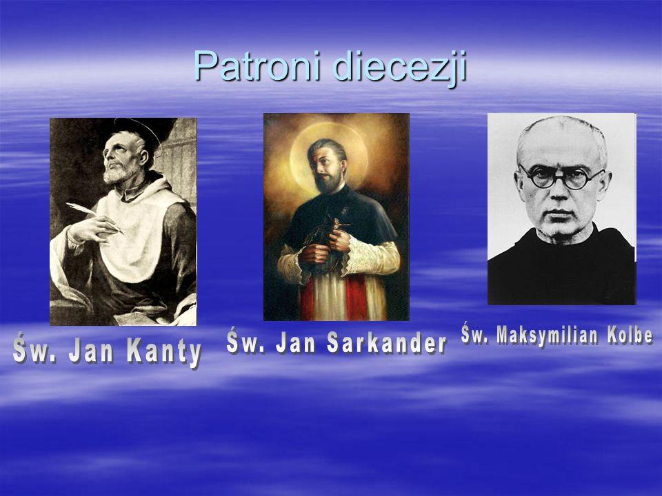 Patroni diecezji Św. Maksymilian Kolbe Św. Jan Sarkander Św. Jan Kanty