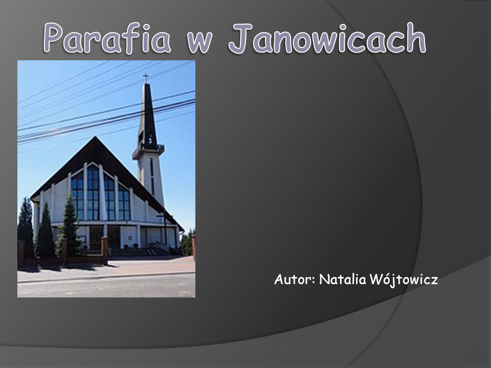 Parafia w Janowicach Autor: Natalia Wójtowicz