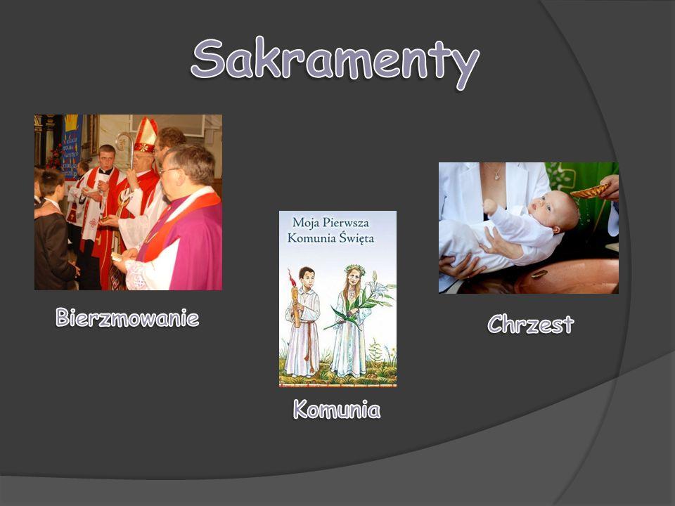 Sakramenty Bierzmowanie Chrzest Komunia