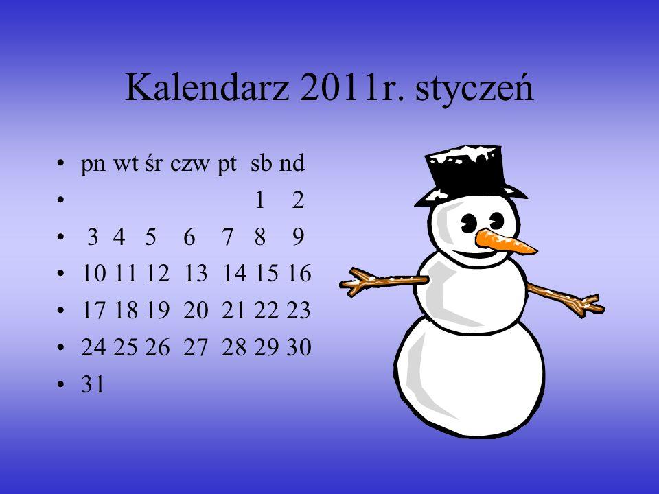 Kalendarz 2011r. styczeń pn wt śr czw pt sb nd 1 2 3 4 5 6 7 8 9
