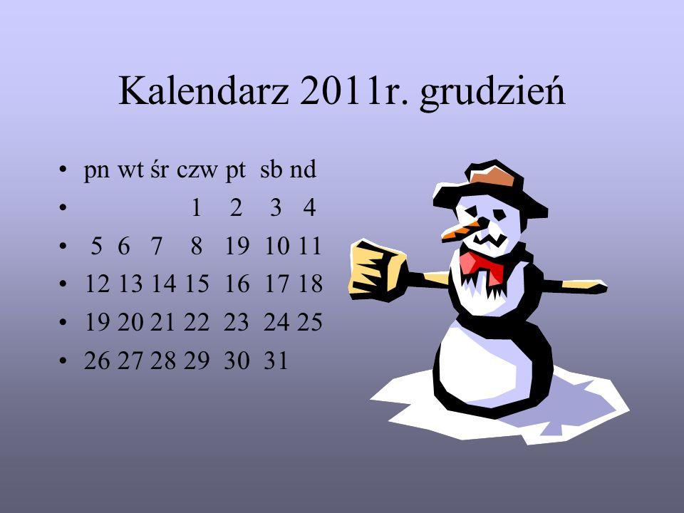 Kalendarz 2011r. grudzień pn wt śr czw pt sb nd 1 2 3 4